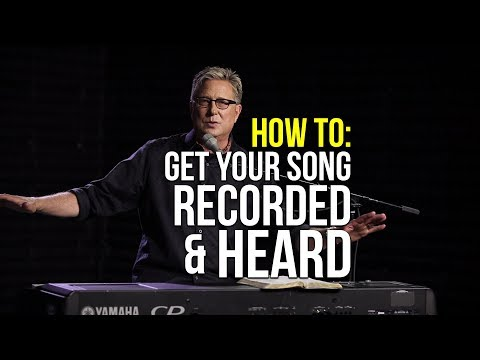 How to Get Your Song Recorded and Heard | Songwriting Workshop