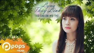 Trời Cho Em Mọi Thứ - Lyna Thùy Linh
