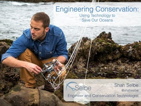 Shah Selbe: Technology to Help Us Save Our Oceans