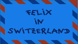 Felix in Switzerland - Letters from Felix