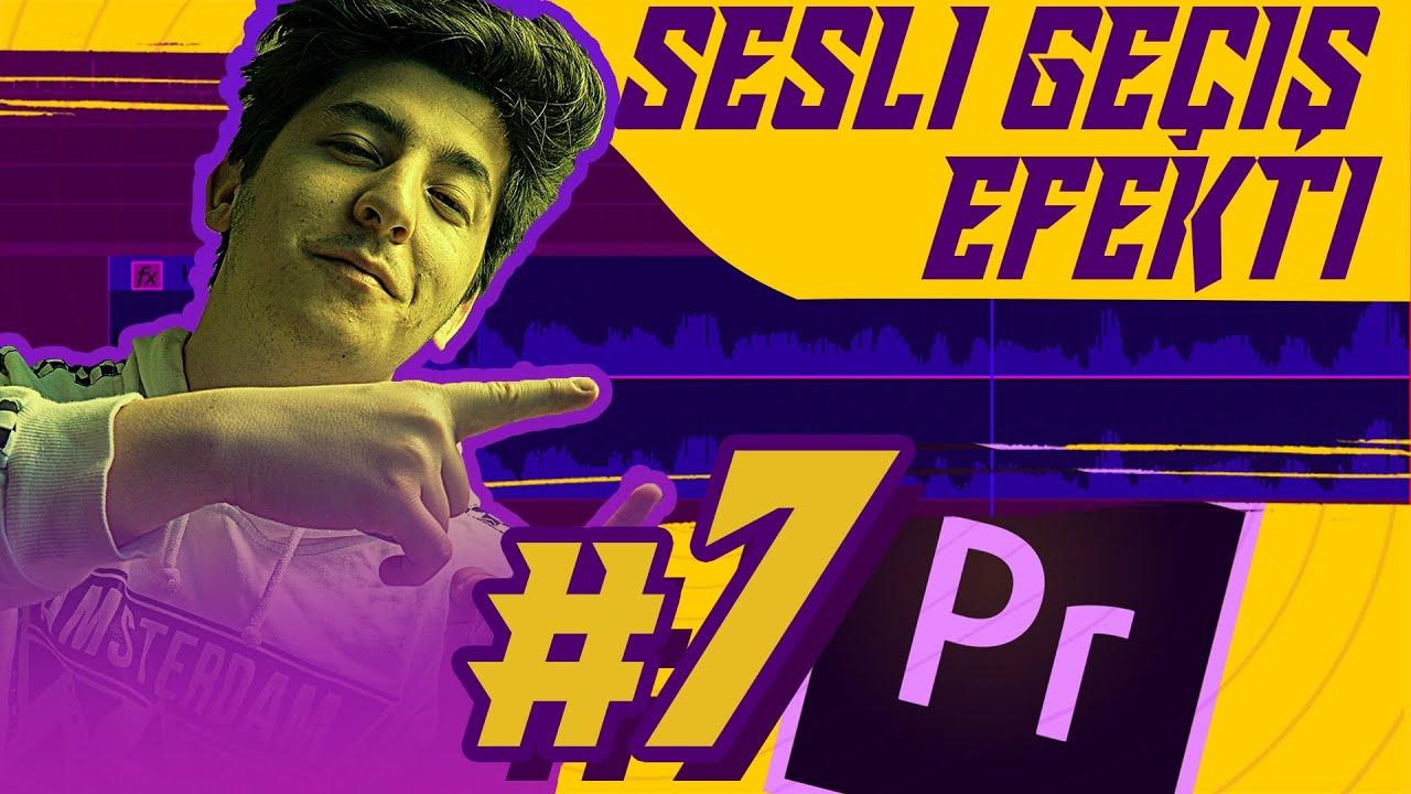 #7 - Geçiş Efekti Sesi Kullanarak Video Geçişi Yapmak | Sıfırdan Adobe Premiere Pro Dersleri