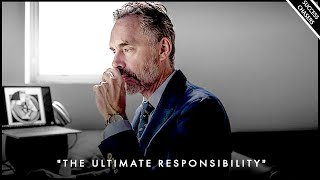 """TAKING ON THE ULTIMATE RESPONSIBILITY"" - Jordan Peterson Motivation"