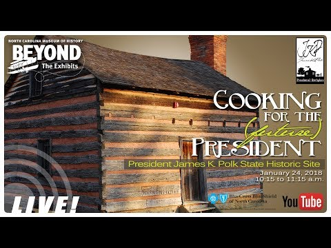 NCMOH LIVE! Cooking for the (future) President. President James K. Polk State Historic Site