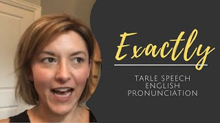 How to Pronounce EXACTLY -  American English Pronunciation Lesson
