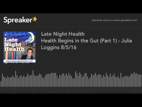 Health Begins in the Gut (Part 1) - Julia Loggins 8/5/16