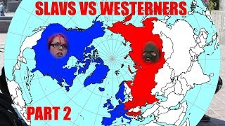 Slavs vs. Westerners Part TWO