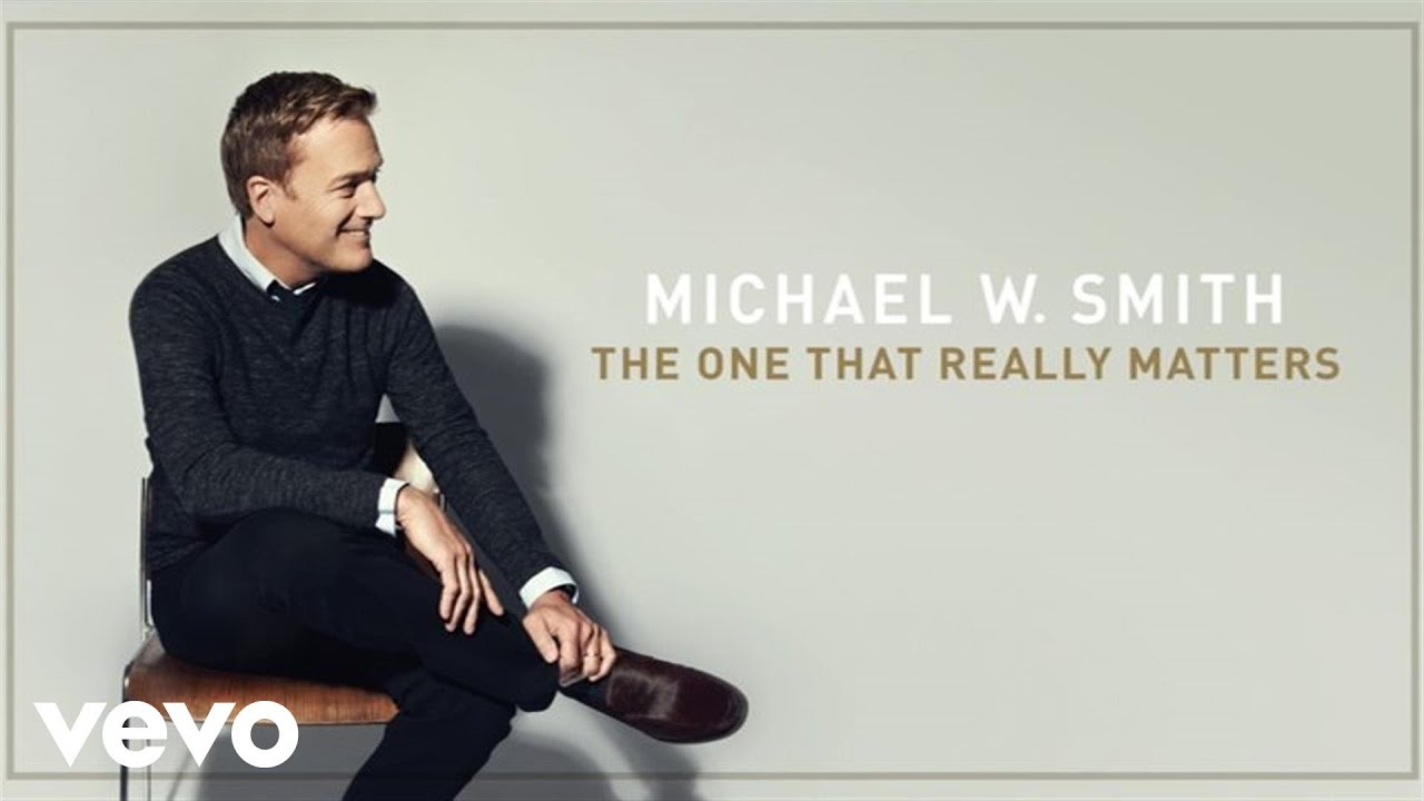 Michael W. Smith - The One That Really Matters (Audio) ft. Kari Jobe