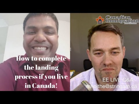 Express Entry - How do I complete the landing process if I live in Canada?