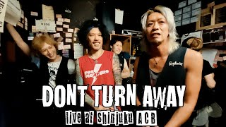"""DONT TURN AWAY プチドキュメンタリー LIVE in 新宿ACB """"Radio outdated"""