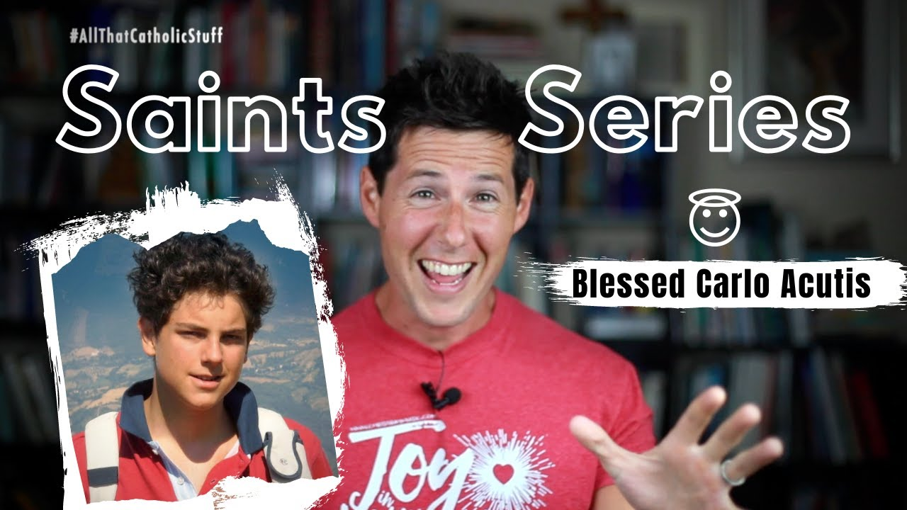 SAINTS SERIES: Blessed Carlo Acutis