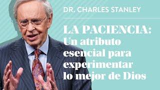 La paciencia: Un atributo esencial para experimentar lo mejor de Dios – Dr. Charles Stanley