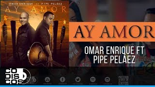 Omar Enrique Ft. Pipe Peláez - Ay! Amor | Video Oficial Promo