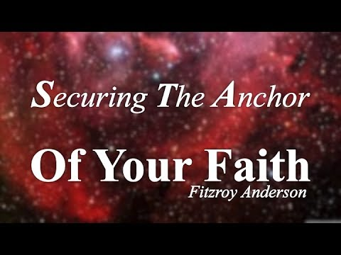 "Worship: ""Securing The Anchor Of Your faith"""