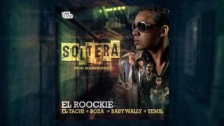 SOLTERA - El Roockie Ft. El Tachi,  Boza, Yemil & Baby Wally