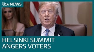 Donald Trump Helsinki summit with Vladimir Putin angers voters | ITV News