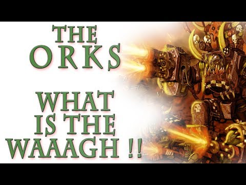 Warhammer 40k Lore - The Orks, What is the Waaagh!!?