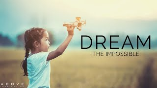 DREAM THE IMPOSSIBLE | Believe You Can Do It - Inspirational & Motivational Video
