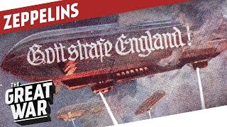 Zeppelins - Majestic and Deadly Airships of WW1 I THE GREAT WAR Special