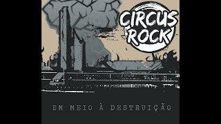 Circus Rock - Em Meio à Destruição (Álbum Completo)