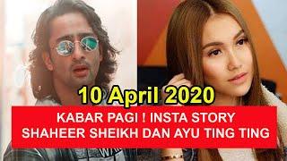 KABAR PAGI !!! INSTA STORY SHAHEER SHEIKH DAN AYU TING TING,10 APRIL 2020