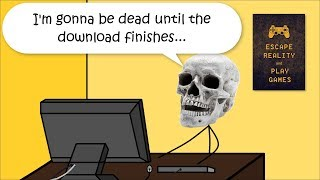 When a game takes Forever to Download