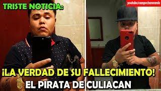TODA LA VERDAD ¿Por qué Fallece el Pirata de Culiacán? - Campechaneando