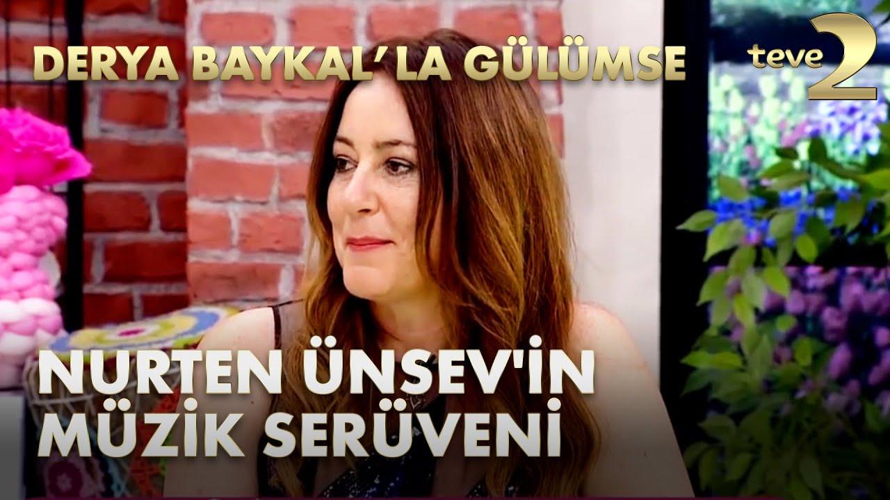 Derya Baykal'la Gülümse: Nurten Ünsev'in Müzik Serüveni