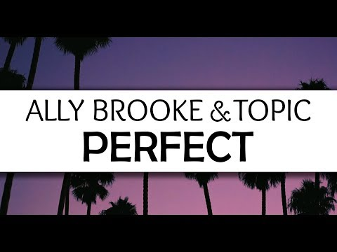 Topic & Ally Brooke - Perfect (Lyrics)