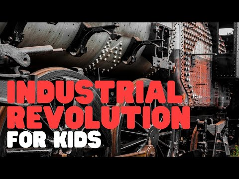 Industrial Revolution For Kids - A Simple Yet Comprehensive Overview