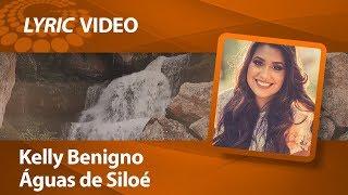Kelly Benigno - Águas de Siloé [ LYRIC VIDEO ]