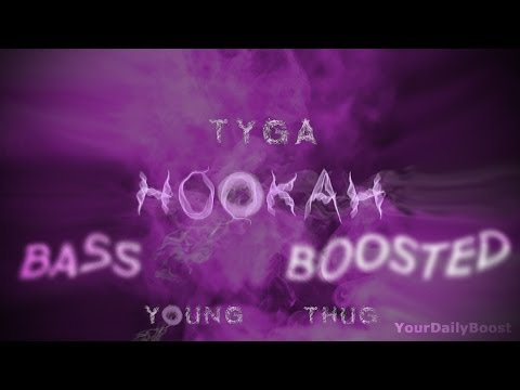 Tyga ft Young Thug - Hookah [Bass Boosted]