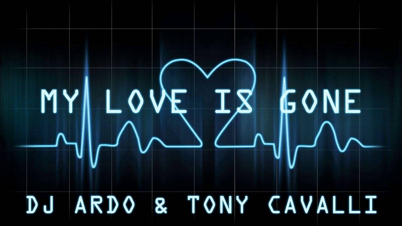 dj ardo tony cavalli my love is gone extended mix youtube