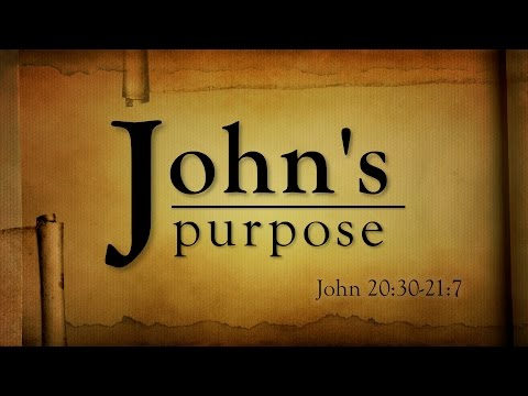 The Purpose of the Gospel of John (John 20:30-21:7)