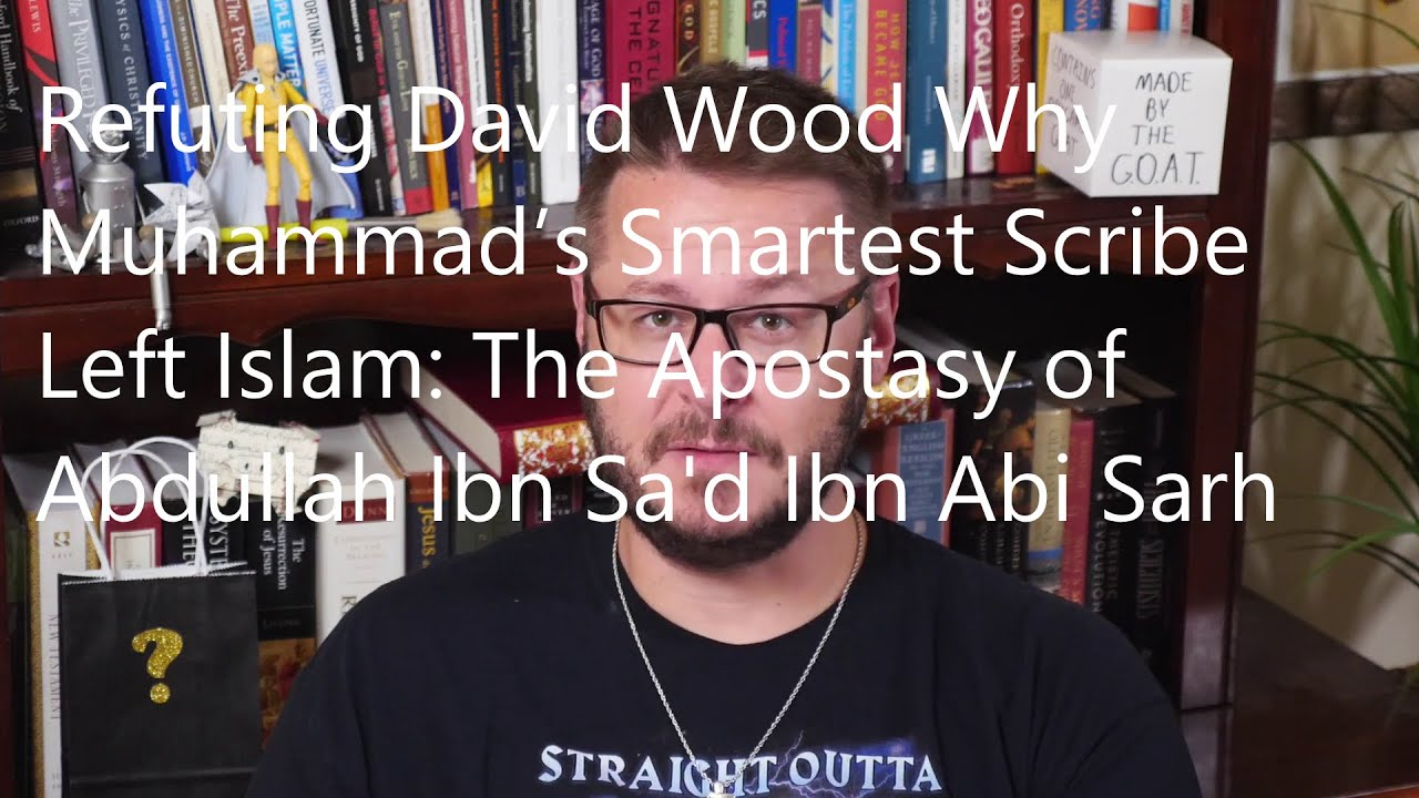 Refuting Why Muhammad's Smartest Scribe Left Islam: The Apostasy ...
