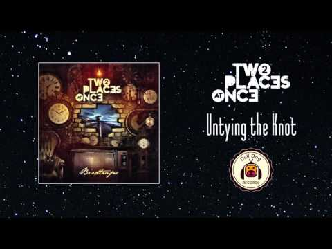 Two Places at Once - Untying the Knot