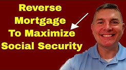 Reverse Mortgage to Max Social Security