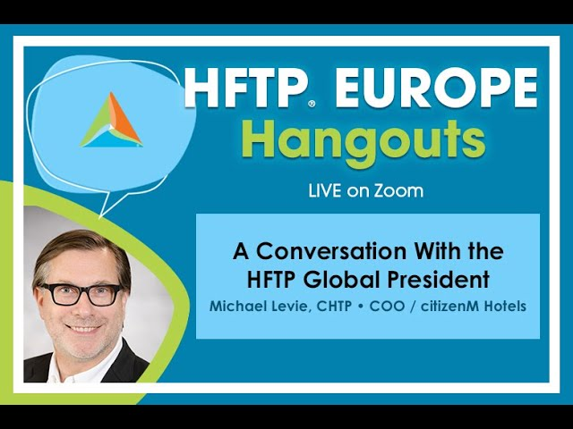 HFTP Europe Hangout: A Conversation with HFTP President Michael Levie, CHTP