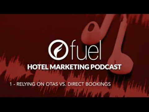 Fuel Hotel Marketing Podcast 1 - Relying on OTAs vs  Direct Bookings