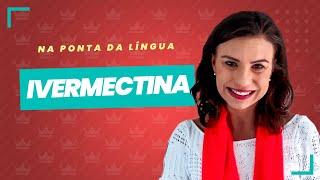 Download Ivermectina - Para que serve esse medicamento, como funciona e modo de uso – NA PONTA DA LÍNGUA 07