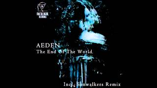 Aeden - The End Of The World (Sunwalkers Remix) [OUT NOW]