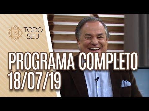 Programa Completo - Todo Seu 180719
