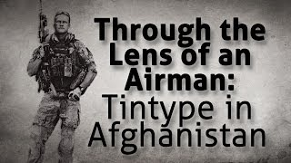 Through the Lens of an Airman: Tintype in Afghanistan