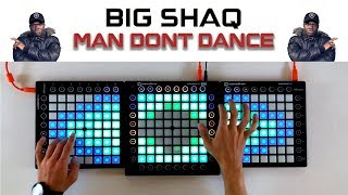 BIG SHAQ - MAN DON'T DANCE // Triple Launchpad Remix