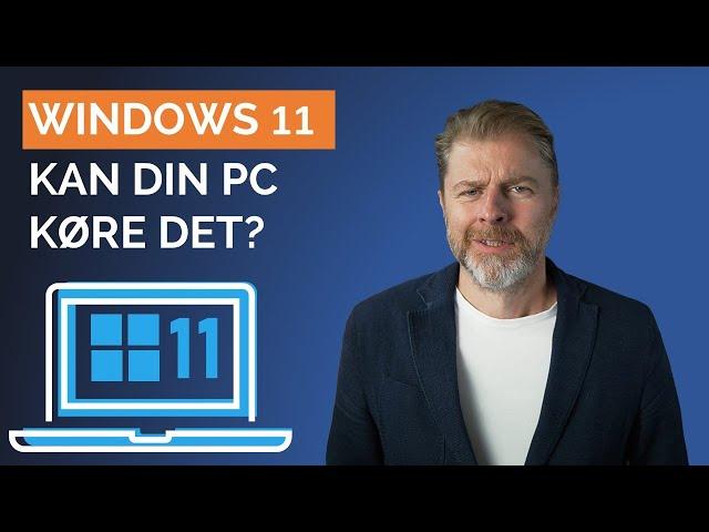 Windows 11 - Så finder du ud af om din PC kan køre det!
