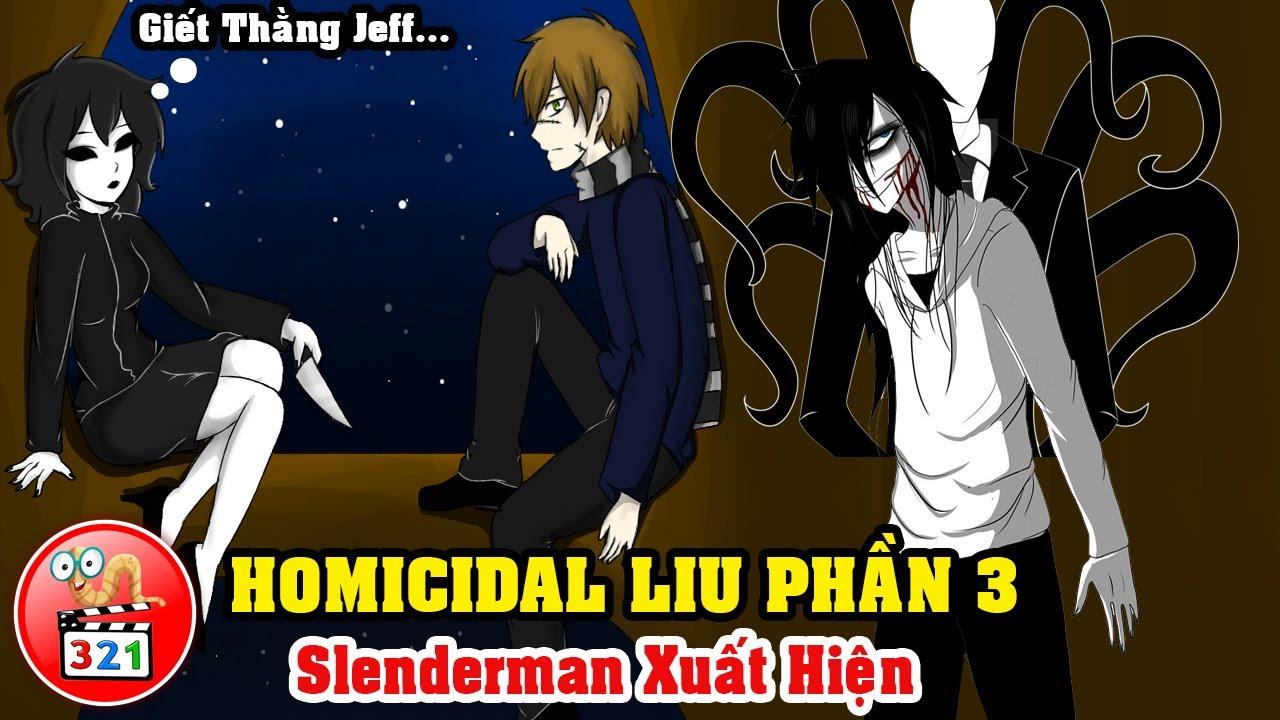 Download Câu Chuyện Homicidal Liu Phần 3: Slenderman Xuất Hiện - Jeff The Killer Tiến Hóa Có Siêu năng Lực