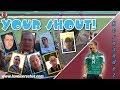 Your shout #6 | Fans say