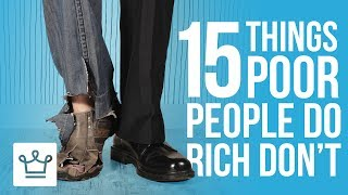 15 Things Poor People Do That The Rich Dont