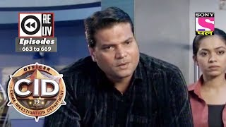 Weekly Reliv | CID | 5th May 2018  to 11th May 2018 | Episode 663 to 669
