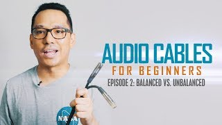 Audio Cables for Beginners Ep.2: Balanced vs. Unbalanced