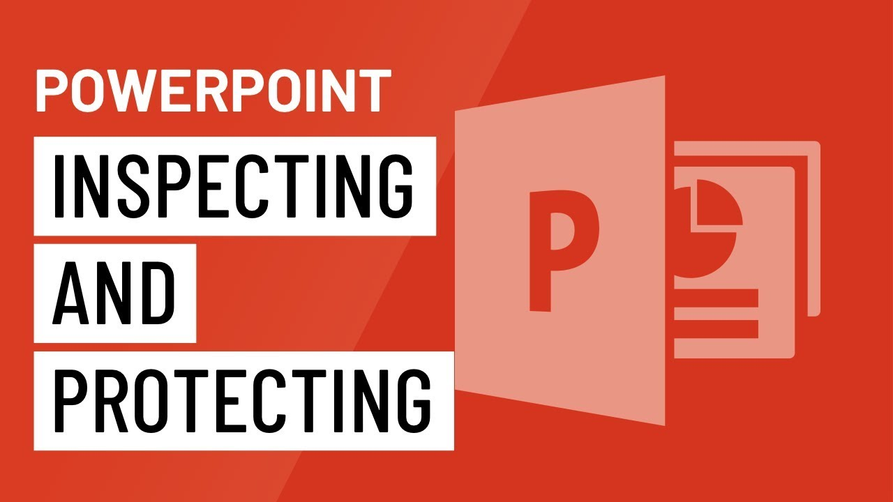 PowerPoint: Inspecting and Protecting Presentations